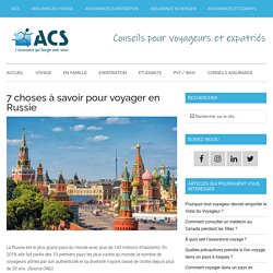 Voyager en Russie - Sept choses à savoir pour un voyage réussi