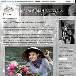 VOYAGES AU VIETNAM ET AILLEURS: Culture : Le Vietnam vu par des femmes photographes