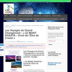Les Voyages du Grand Changement : «LE MONT SHASTA – Eveil de l'Être de Cristal» – Le Grand Changement