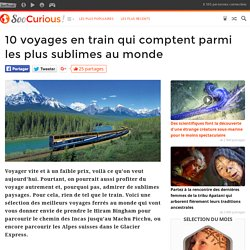 10 voyages en train qui comptent parmi les plus sublimes au monde