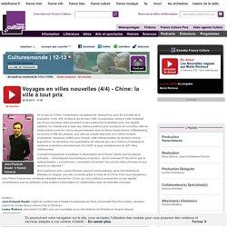 Voyages en villes nouvelles (4/4) - Chine: la ville à tout prix