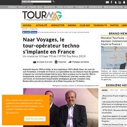 Naar Voyages, le tour-opérateur techno s'implante en France
