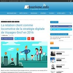 Voyages-Sncf : le client au cœur de la stratégie digitale en 2016