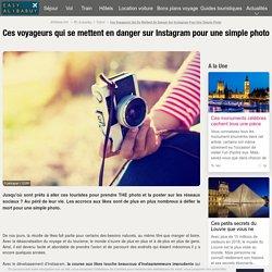 Ces voyageurs qui se mettent en danger sur Instagram pour une simple photo