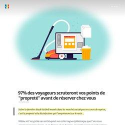 """97% des voyageurs scruteront vos points de """"propreté"""" avant de réserver chez vous"""