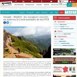 Voyage : Madère : les voyageurs vaccinés ou ayant eu la Covid exemptés de test PCR - Routard.com