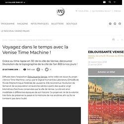 Voyagez dans le temps avec la Venise Time Machine ! à voir au Grand Palais ou en ligne !
