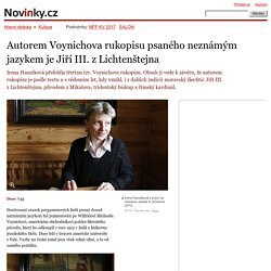 Autorem Voynichova rukopisu psaného neznámým jazykem je Jiří III. zLichtenštejna– Novinky.cz