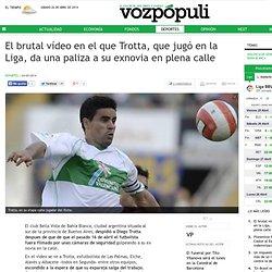 El brutal vídeo en el que Trotta, que jugó en la Liga, da una paliza a su exnovia en plena calle