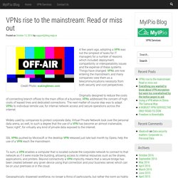 VPNs rise to the mainstream: Read or miss out – MyIP.io Blog