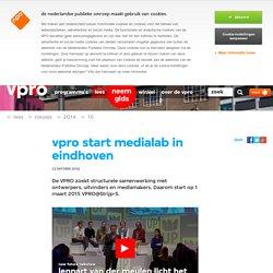 VPRO start medialab in Eindhoven