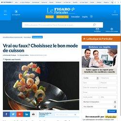 LE FIGARO - SEPT 2016 - Vrai ou faux ? Choisissez le bon mode de cuisson