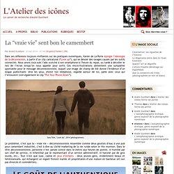 """La """"vraie vie"""" sent bon le camembert"""