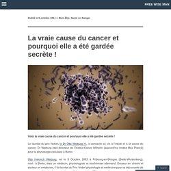La vraie cause du cancer et pourquoi elle a été gardée secrète !