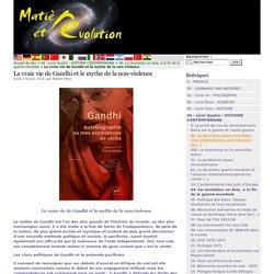 La vraie vie de Gandhi et le mythe de la non-violence
