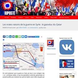 Les vraies raisons de la guerre en Syrie : le gazoduc du Qatar