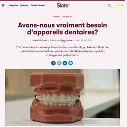 Avons-nous vraiment besoin d'appareils dentaires?