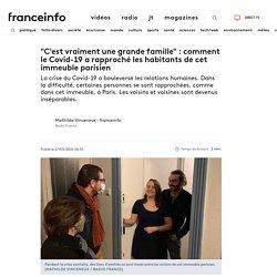 """""""C'est vraiment une grande famille"""": comment le Covid-19 a rapproché les habitants de cet immeuble parisien"""