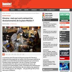 Ukraine : mais qui sont vraiment les révolutionnaires de la place Maïdan ?