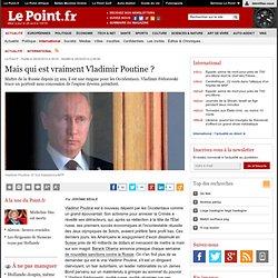 Mais qui est vraiment Vladimir Poutine ?