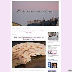 Les vrais cheese naans... les naans au fromage (Inde) - Paris dans ma cuisine...