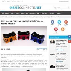 Vrizzmo : un nouveau support smartphone de réalité virtuelle