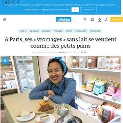 A Paris, ses « vromages » sans lait se vendent comme des petits pains - Le Parisien