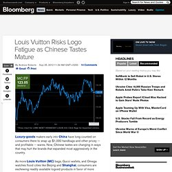 Louis Vuitton Risks Logo Fatigue as Chinese Tastes Mature