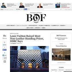 Louis Vuitton Raised Most Non-Leather Handbag Prices, HSBC Says - The Business of Fashion