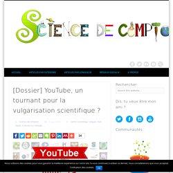 [Dossier] YouTube, un tournant pour la vulgarisation scientifique ?