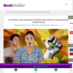 Le Vortex, une nouvelle chaîne YouTube de vulgarisation scientifique