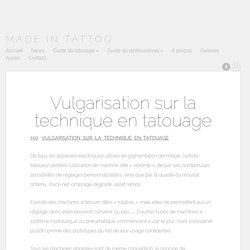 Vulgarisation sur la technique en tatouage - Made in tattoo