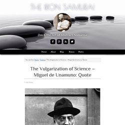 The Vulgarization of Science - Miguel de Unamuno: Quote - THE IRON SAMURAI