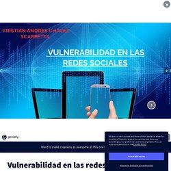 Vulnerabilidad en las redes sociales by CRISTIAN ANDRES CHAVEZ CHAVEZ on Genially