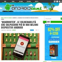 'QuadRooter', le vulnerabilità che colpiscono più di 900 milioni dispositivi Android