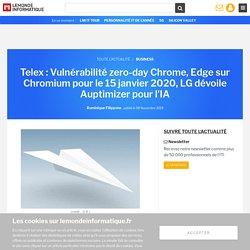 Telex : Vulnérabilité zero-day Chrome, Edge sur Chromium pour le 15 janvier 2020, LG dévoile Auptimizer pour l'IA