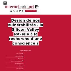 Design de nos vulnérabilités : la Silicon Valley est-elle à la recherche d'une conscience ?