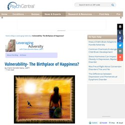 Vulnerability- The Birthplace of Happiness?