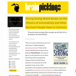 Rising Strong: Brené Brown on the Physics of Vulnerability and What Resilient People Have in Common