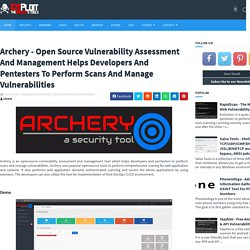 Archery - Open Source Vulnerability Assessment And Management Helps Developers And Pentesters To Perform Scans And Manage Vulnerabilities