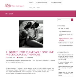 L' intimité, etre vulnérable pour une vie de couple authentique - Union tantrique