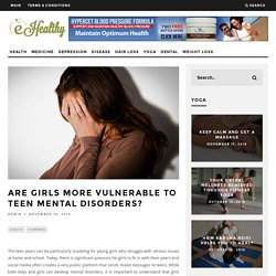 Are girls more vulnerable to teen mental disorders?