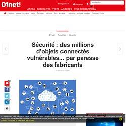 Sécurité : des millions d'objets connectés vulnérables... par paresse des fabricants
