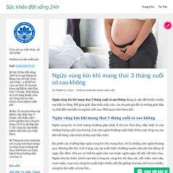 Ngứa vùng kín khi mang thai 3 tháng cuối có sao không