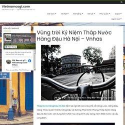 Vùng trời Kỷ Niệm Tháp Nước Hàng Đậu Hà Nội - Vnhas - Vietnamcogi.com