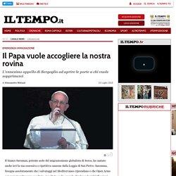 Il Papa vuole accogliere la nostra rovina - Il Tempo