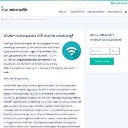 Waarom valt draadloos WIFI internet steeds weg?