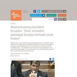 """Waarschuwing president Ecuador: """"Door schulden geplaagd Europa herhaalt onze fouten"""""""