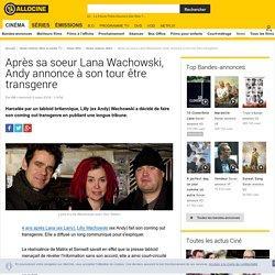 Après sa soeur Lana Wachowski, Andy annonce à son tour être transgenre - News films Stars