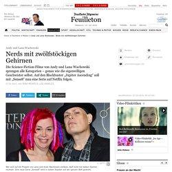 Andy und Lana Wachowski: Nerds mit zwölfstöckigen Gehirnen